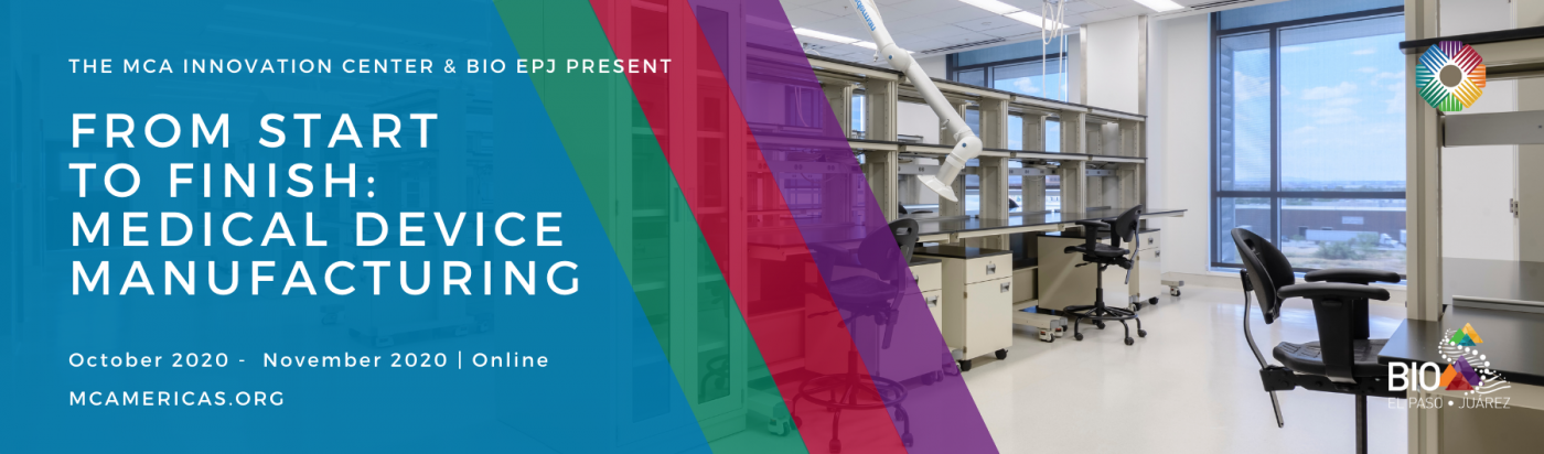 The MCA Innovation Center and BIO El Paso-Juarez Co-host a Series of Events to Feature the Life Cycle of Medical Device Manufacturing
